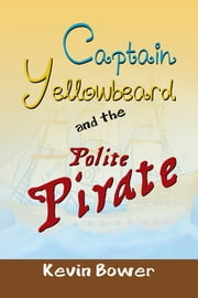 Captain Yellowbeard and the Polite Pirate ebook by Kevin Bower