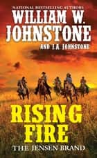 Rising Fire ebook by William W. Johnstone, J.A. Johnstone