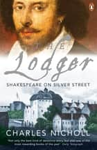 The Lodger - Shakespeare on Silver Street eBook by Charles Nicholl