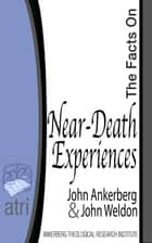 The Facts on Near-Death Experiences ebook by John Ankerberg, John G. Weldon