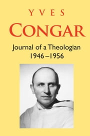 Journal of a Theologian 1946-1956 ebook by Yves Congar