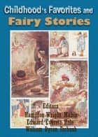 Childhood's Favorites and Fairy Stories The Young Folks Treasury, Volume 1 - Nursery Rhymes, Nursery Tales, Poems for Children, and Fables with 27 Original Illustrations (Illustrated) ebook by Hamilton Wright Mabie, Edward Everett Hale
