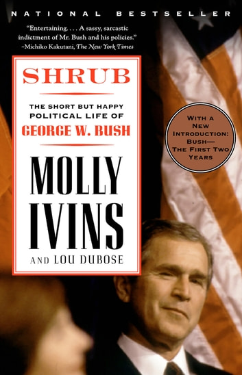 Shrub - The Short But Happy Political Life of George W. Bush eBook by Molly Ivins,Lou Dubose