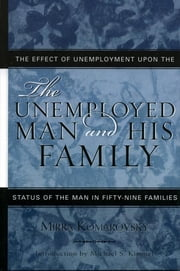 The Unemployed Man and His Family - The Effect of Unemployment Upon the Status of the Man in Fifty-Nine Families ebook by Mirra Komarovsky,Michael Kimmel