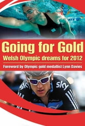 Going For Gold - Welsh Olympic Dreams for 2012 ebook by Jos Andrews