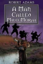 A Man Called Milo Morai ebook by Adams, Robert
