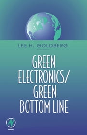 Green Electronics/Green Bottom Line: Environmentally Responsible Engineering ebook by Goldberg, Lee H