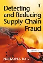 Detecting and Reducing Supply Chain Fraud ebook by Norman A. Katz
