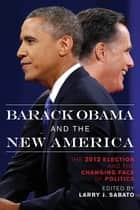 Barack Obama and the New America ebook by Larry J. Sabato,Alan Abramowitz,James Campbell,Rhodes Cook,Michael Toner,Diana Owen,Nate Cohn,Geoff Skelley,Kyle Kondik,Jamelle Bouie,Robert Costa,Sean Trende,Susan MacManus,Karen E. Trainer