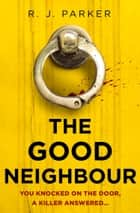 The Good Neighbour ebook by R. J. Parker