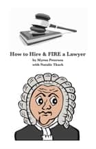 How to Hire and FIRE a Lawyer ebook by Myrna Petersen