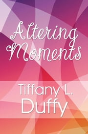Altering Moments ebook by Tiffany L. Duffy