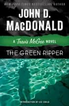 The Green Ripper - A Travis McGee Novel ekitaplar by John D. MacDonald, Lee Child