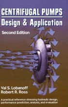 Centrifugal Pumps: Design and Application ebook by Val S. Lobanoff,Robert R. Ross