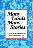 Many Lands, Many Stories ebook by David Conger,Ruth Ra