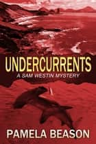 Undercurrents - A Sam Westin Mystery, #3 ebook by Pamela Beason