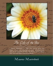 The Life of the Bee (ebook) ebook by Maeterlinck, Maurice