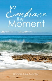 Embrace the Moment ebook by Bonnie Lee Mahler