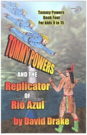 Tommy Powers and the Replicator of Rio Azul ebook by David Drake,Tom Gnagey