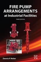 Fire Pump Arrangements at Industrial Facilities ebook by Dennis P. Nolan