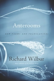 Anterooms - New Poems and Translations ebook by Richard Wilbur