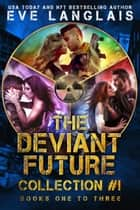 The Deviant Future Collection #1 - Books One to Three ebook by Eve Langlais