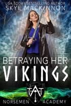 Betraying Her Vikings ebook by Skye MacKinnon