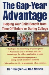The Gap-Year Advantage - Helping Your Child Benefit from Time Off Before or During College ebook by Karl Haigler,Rae Nelson