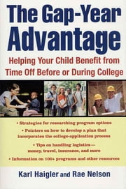 The Gap-Year Advantage - Helping Your Child Benefit from Time Off Before or During College ebook by Karl Haigler, Rae Nelson