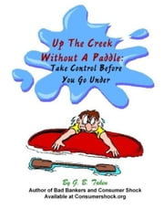 Up The Creek Without A Paddle: Take Control Before You Go Under ebook by GB Taken
