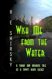 Wish Me from the Water ebook by Ray Swirsky,R E Swirsky