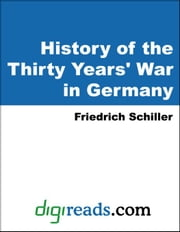 History of the Thirty Years' War in Germany ebook by Schiller, Friedrich