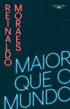 Maior que o mundo - Volume 1 ebook by Reinaldo Moraes