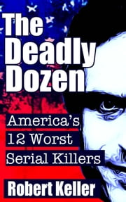 The Deadly Dozen ebook by Robert Keller