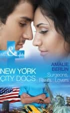 Surgeons, Rivals...Lovers (Mills & Boon Medical) (New York City Docs, Book 2) ebook by Amalie Berlin