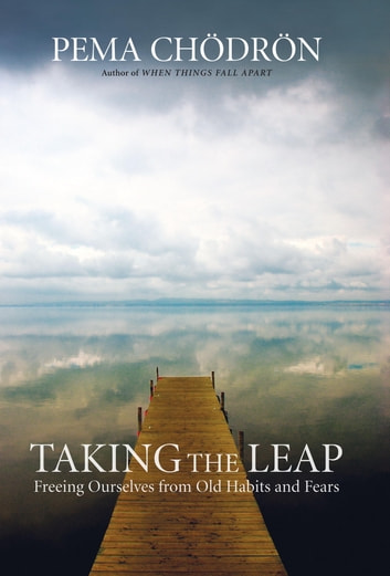 Taking the Leap - Freeing Ourselves from Old Habits and Fears ebook by Pema Chodron