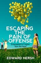 Escaping the Pain of Offense ebook by Hersh G. Edward