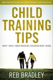 Child Training Tips - What I Wish I knew When My Children Were Young ebook by Reb Bradley