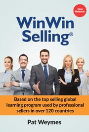 WinWin Selling: Based on the top selling global learning program used by professional sellers in over 120 countries ebook by Pat Weymes,0 0 1