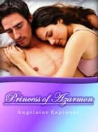 Princess of Azarmon ebook by Angelaine Espinosa