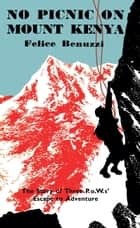 No Picnic on Mount Kenya ebook by Felice Benuzzi