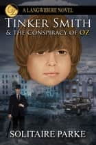 Tinker Smith and the Conspiracy of Oz ebook by Solitaire Parke