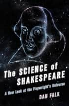 The Science of Shakespeare - A New Look at the Playwright's Universe ebook by Dan Falk