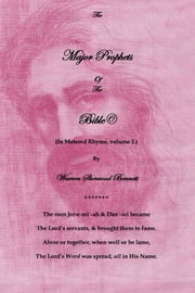 The Major Prophets Of the Bible© - (Volume 3. in Rhyme) ebook by Warren Sherwood Bennett