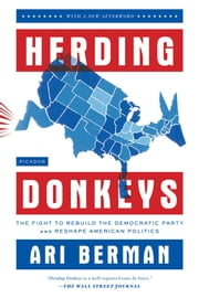 Herding Donkeys - The Fight to Rebuild the Democratic Party and Reshape American Politics ebook by Ari Berman