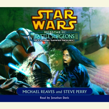 Star Wars: Medstar I: Battle Surgeons - A Clone Wars Novel audiobook by Michael Reaves,Steve Perry