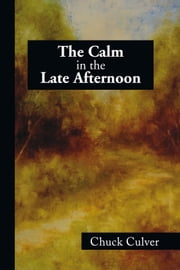The Calm in the Late Afternoon ebook by Chuck Culver
