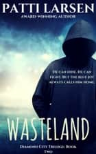 Wasteland ebook by Patti Larsen