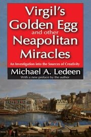 Virgil's Golden Egg and Other Neapolitan Miracles - An Investigation into the Sources of Creativity ebook by Michael A. Ledeen