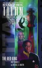 The Red King - Star Trek: Titan Book Two ebook by Andy Mangels, Michael A. Martin